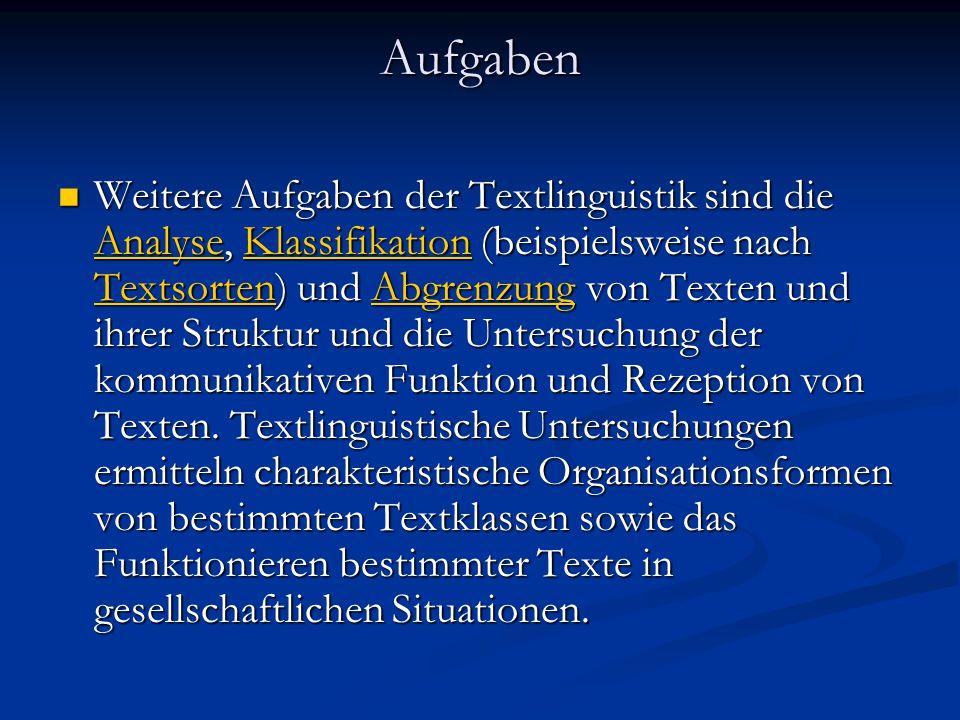 Aufgaben Weitere Aufgaben der Textlinguistik sind die Analyse, Klassifikation (beispielsweise nach Textsorten) und Abgrenzung von Texten und ihrer Struktur und die Untersuchung der kommunikativen Funktion und Rezeption von Texten.