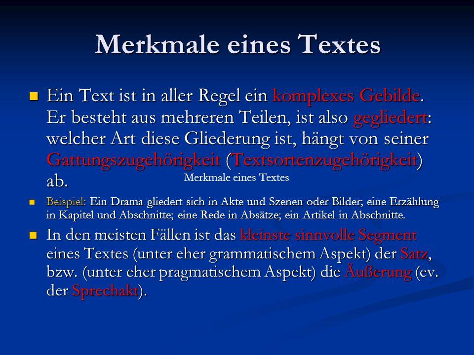 Merkmale eines Textes Ein Text ist in aller Regel ein komplexes Gebilde. Er besteht aus mehreren Teilen, ist also gegliedert: welcher Art diese Gliede
