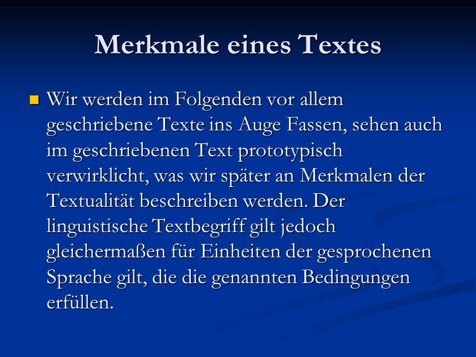 Wir werden im Folgenden vor allem geschriebene Texte ins Auge Fassen, sehen auch im geschriebenen Text prototypisch verwirklicht, was wir später an Merkmalen der Textualität beschreiben werden.