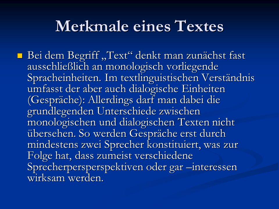"""Merkmale eines Textes Bei dem Begriff """"Text"""" denkt man zunächst fast ausschließlich an monologisch vorliegende Spracheinheiten. Im textlinguistischen"""