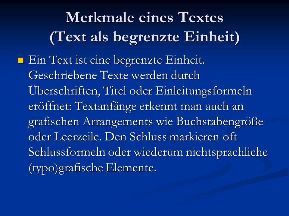 Merkmale eines Textes (Text als begrenzte Einheit) Ein Text ist eine begrenzte Einheit. Geschriebene Texte werden durch Überschriften, Titel oder Einl