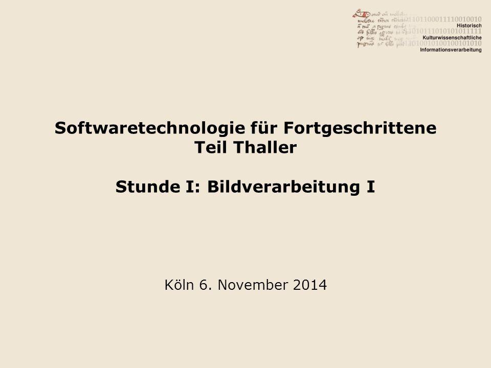 Softwaretechnologie für Fortgeschrittene Teil Thaller Stunde I: Bildverarbeitung I Köln 6.