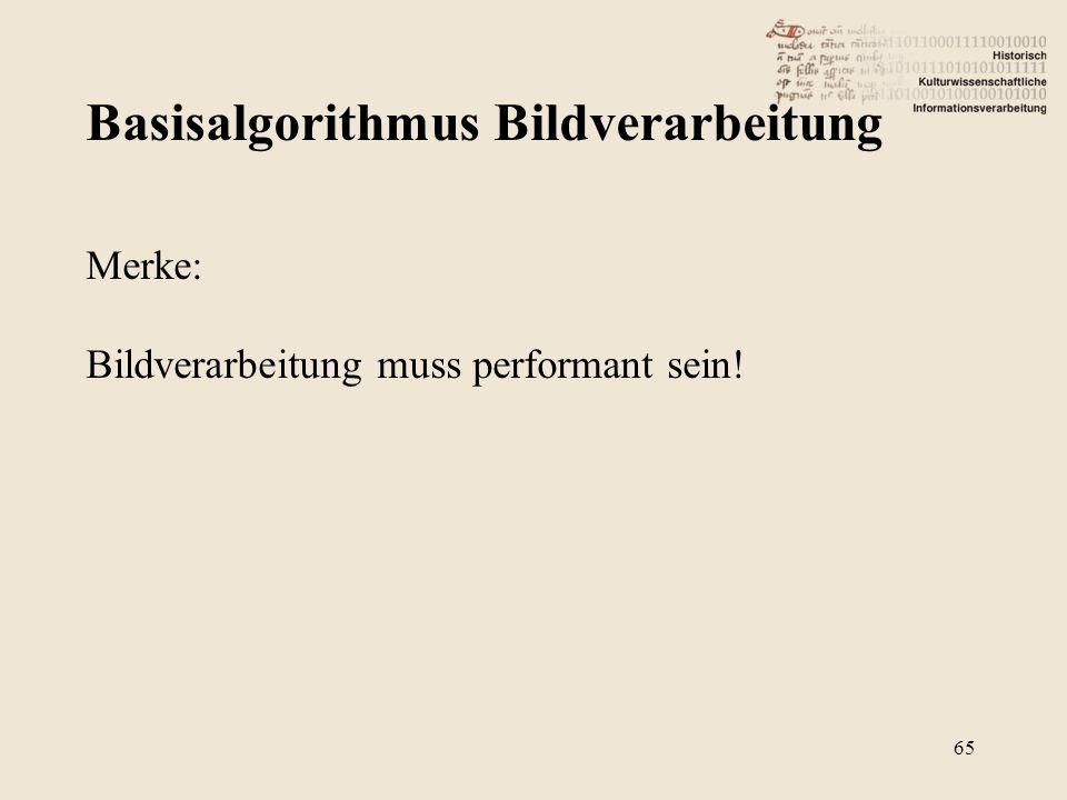 Basisalgorithmus Bildverarbeitung 65 Merke: Bildverarbeitung muss performant sein!