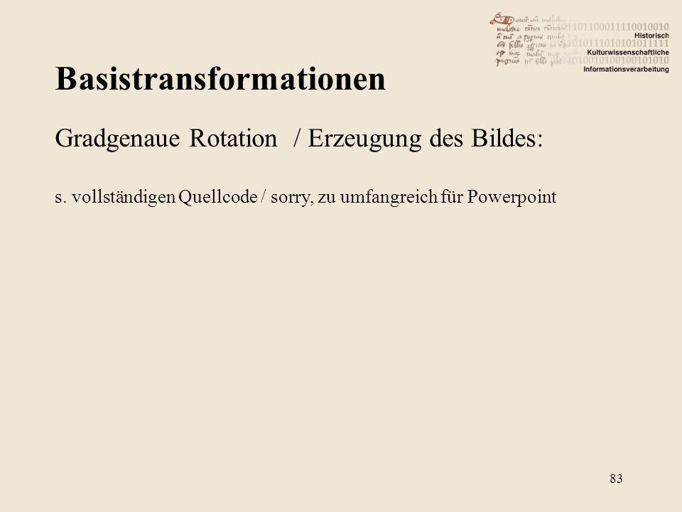 Basistransformationen 83 Gradgenaue Rotation / Erzeugung des Bildes: s.