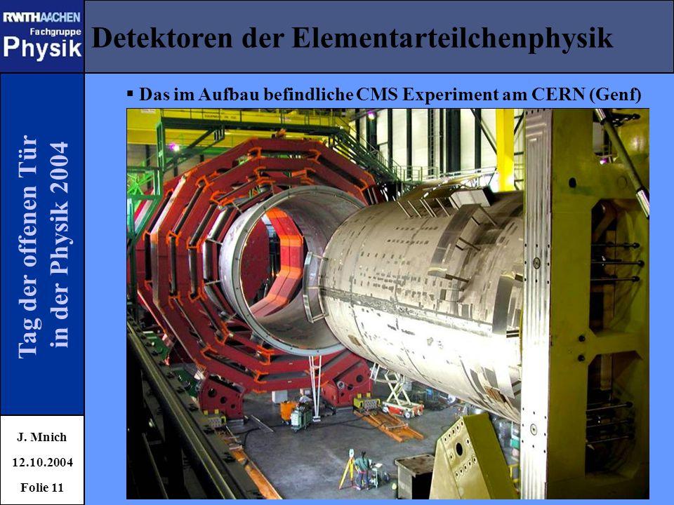 Tag der offenen Tür in der Physik 2004 Detektoren der Elementarteilchenphysik J. Mnich 12.10.2004 Folie 11  Das im Aufbau befindliche CMS Experiment