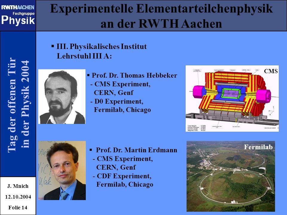 Tag der offenen Tür in der Physik 2004 Experimentelle Elementarteilchenphysik an der RWTH Aachen J. Mnich 12.10.2004 Folie 14  III. Physikalisches In