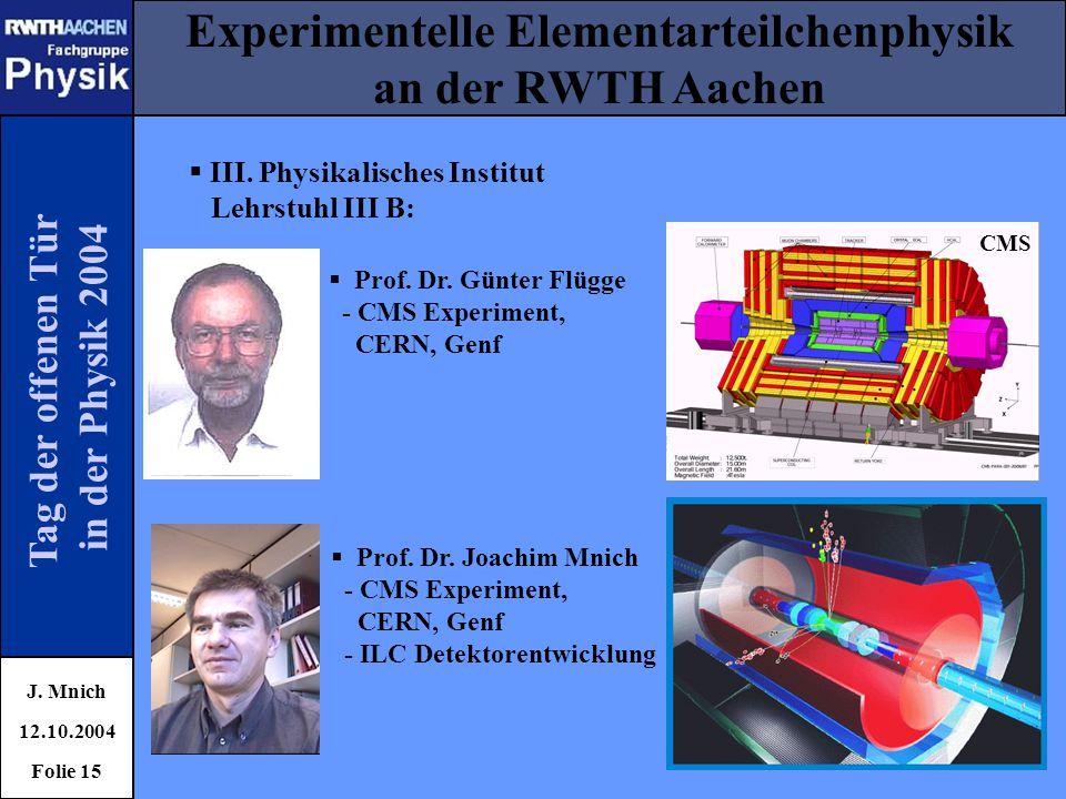 Tag der offenen Tür in der Physik 2004 Experimentelle Elementarteilchenphysik an der RWTH Aachen J. Mnich 12.10.2004 Folie 15  III. Physikalisches In