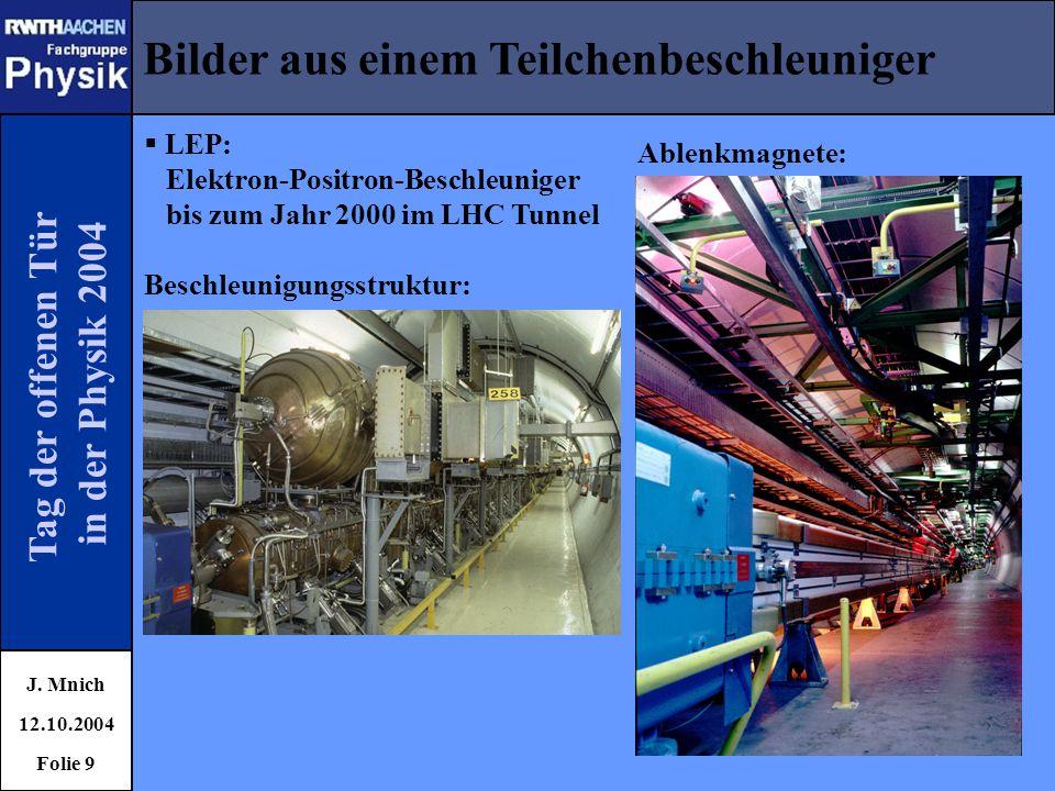 Tag der offenen Tür in der Physik 2004 Bilder aus einem Teilchenbeschleuniger J. Mnich 12.10.2004 Folie 9  LEP: Elektron-Positron-Beschleuniger bis z