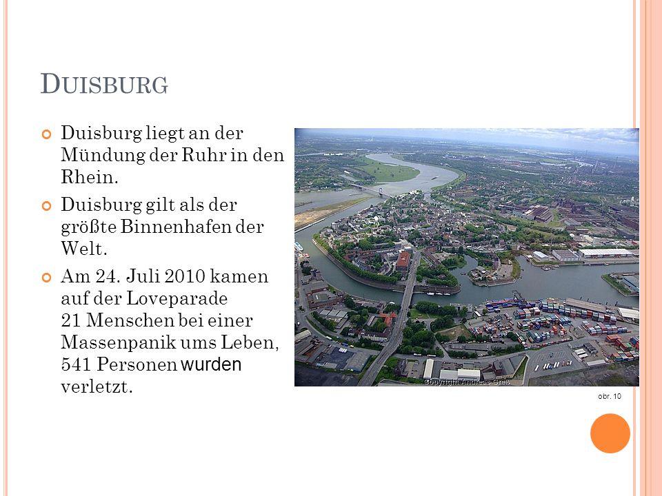 D UISBURG Duisburg liegt an der Mündung der Ruhr in den Rhein. Duisburg gilt als der größte Binnenhafen der Welt. Am 24. Juli 2010 kamen auf der Lovep