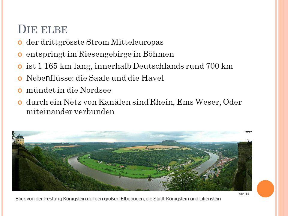 D IE ELBE der drittgrösste Strom Mitteleuropas entspringt im Riesengebirge in Böhmen ist 1 165 km lang, innerhalb Deutschlands rund 700 km Nebe n flüs