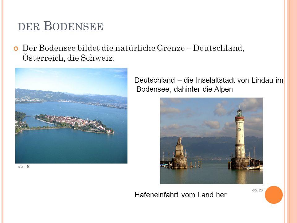 DER B ODENSEE Der Bodensee bildet die natürliche Grenze – Deutschland, Österreich, die Schweiz. Deutschland – die Inselaltstadt von Lindau im Bodensee