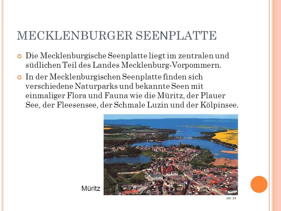 MECKLENBURGER SEE N PLATTE Die Mecklenburgische Seenplatte liegt im zentralen und südlichen Teil des Landes Mecklenburg-Vorpommern. In der Mecklenburg