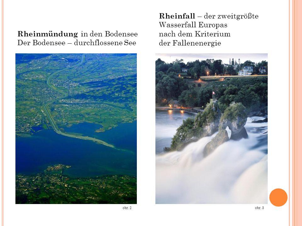 Rheinmündung in den Bodensee Der Bodensee – durchflossene See obr. 2 Rheinfall – der zweitgrößte Wasserfall Europas nach dem Kriterium der Fallenenerg