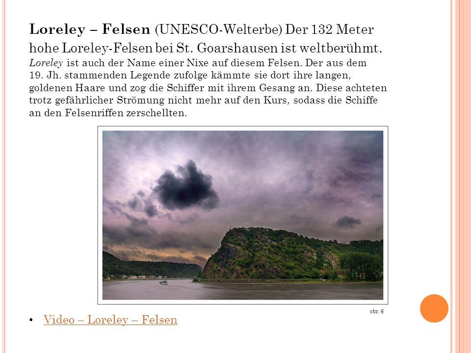 Loreley – Felsen (UNESCO-Welterbe) Der 132 Meter hohe Loreley-Felsen bei St. Goarshausen ist weltberühmt. Loreley ist auch der Name einer Nixe auf die