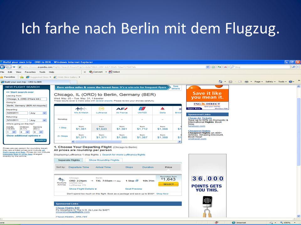Ich farhe nach Berlin mit dem Flugzug.