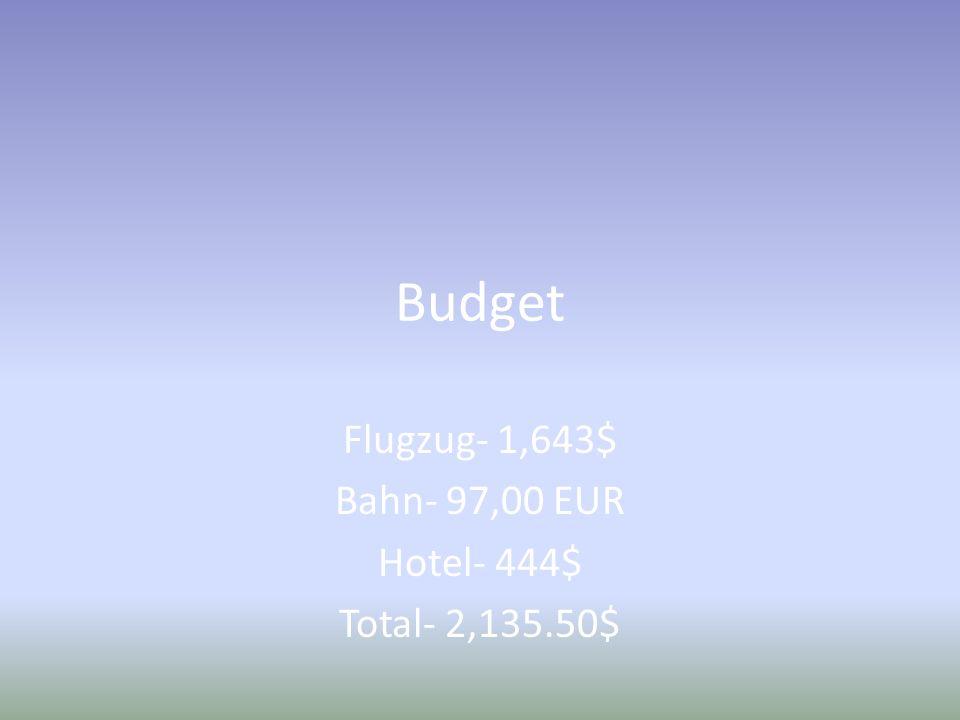 Budget Flugzug- 1,643$ Bahn- 97,00 EUR Hotel- 444$ Total- 2,135.50$