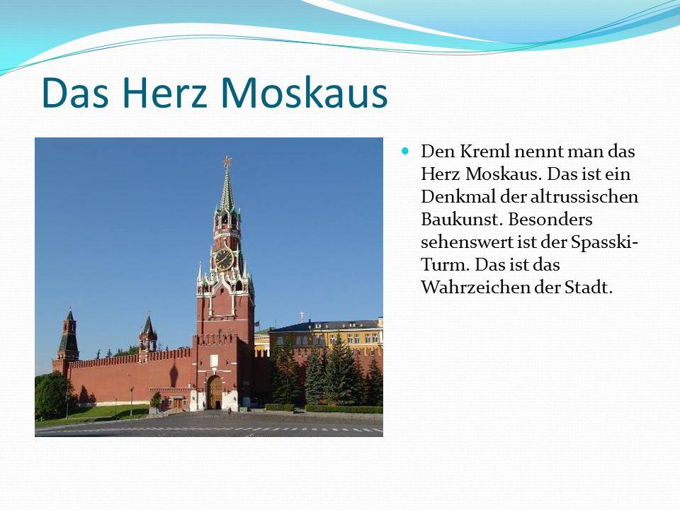 Das Herz Moskaus Den Kreml nennt man das Herz Moskaus. Das ist ein Denkmal der altrussischen Baukunst. Besonders sehenswert ist der Spasski- Turm. Das