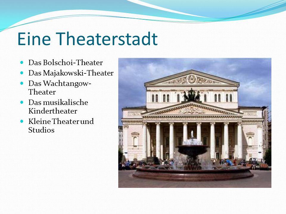 Eine Theaterstadt Das Bolschoi-Theater Das Majakowski-Theater Das Wachtangow- Theater Das musikalische Kindertheater Kleine Theater und Studios