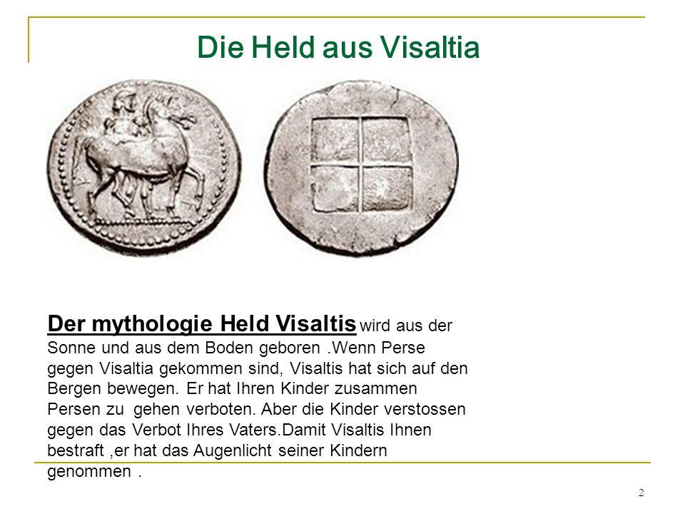 2 Die Held aus Visaltia Der mythologie Held Visaltis wird aus der Sonne und aus dem Boden geboren.Wenn Perse gegen Visaltia gekommen sind, Visaltis hat sich auf den Bergen bewegen.