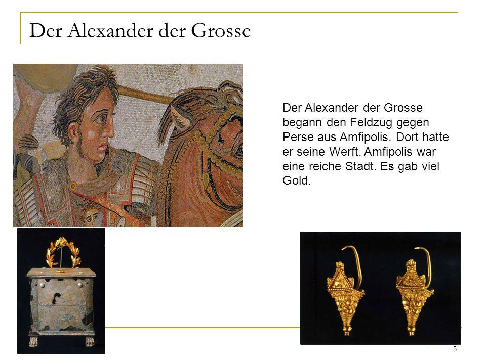 5 Der Alexander der Grosse Der Alexander der Grosse begann den Feldzug gegen Perse aus Amfipolis.
