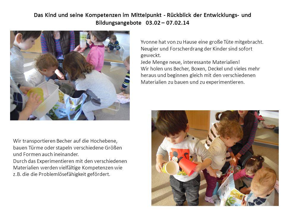 Das Kind und seine Kompetenzen im Mittelpunkt - Rückblick der Entwicklungs- und Bildungsangebote 03.02 – 07.02.14 Yvonne hat von zu Hause eine große Tüte mitgebracht.