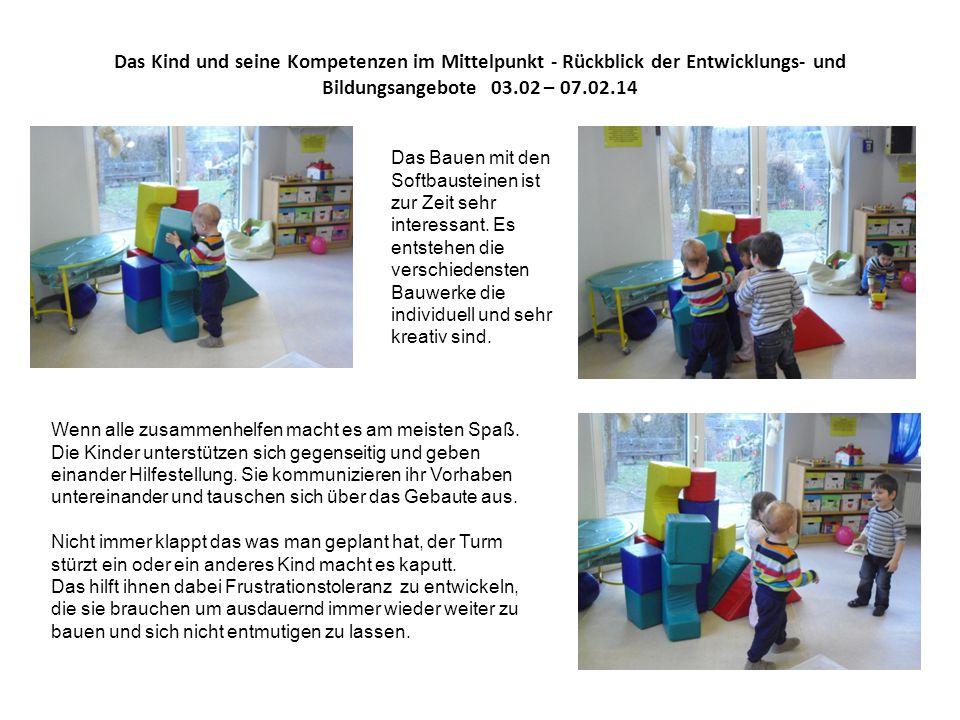 Das Kind und seine Kompetenzen im Mittelpunkt - Rückblick der Entwicklungs- und Bildungsangebote 03.02 – 07.02.14 Das Bauen mit den Softbausteinen ist zur Zeit sehr interessant.