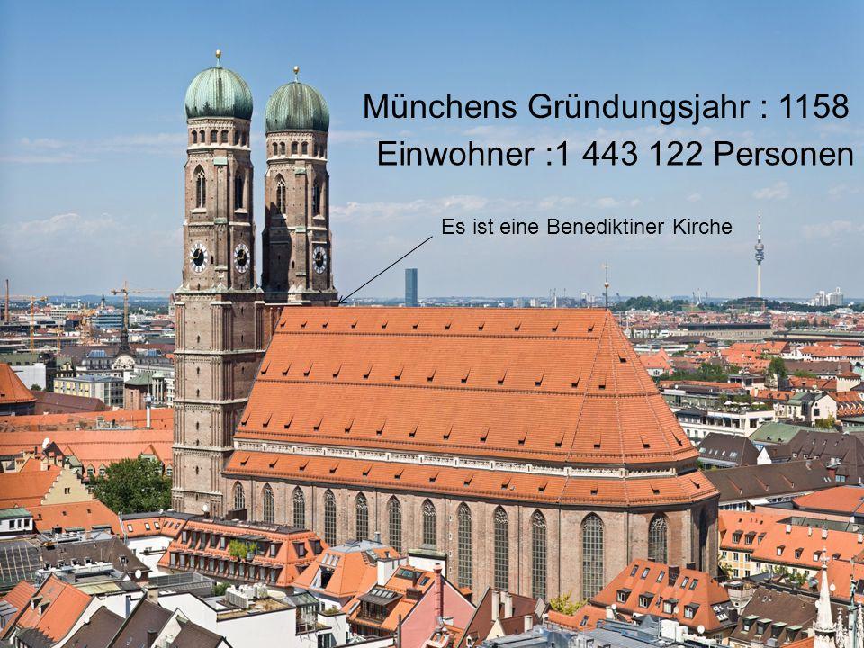 Münchens Gründungsjahr : 1158 Einwohner :1 443 122 Personen Es ist eine Benediktiner Kirche