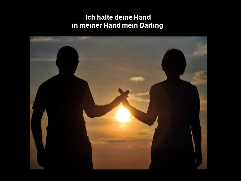 Deine Hand in meiner Hand zu fühlen, ist wie ein Griff nach der Unendlichkeit.