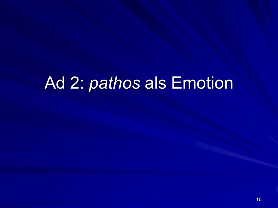 10 Ad 2: pathos als Emotion