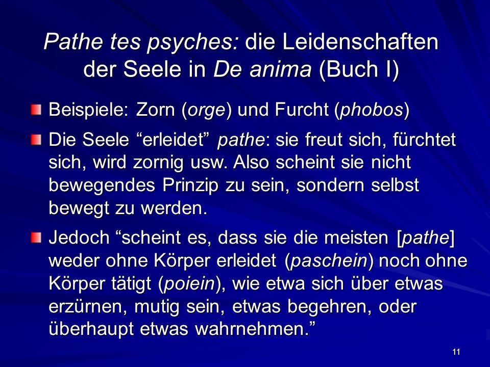 11 Beispiele: Zorn (orge) und Furcht (phobos) Die Seele erleidet pathe: sie freut sich, fürchtet sich, wird zornig usw.