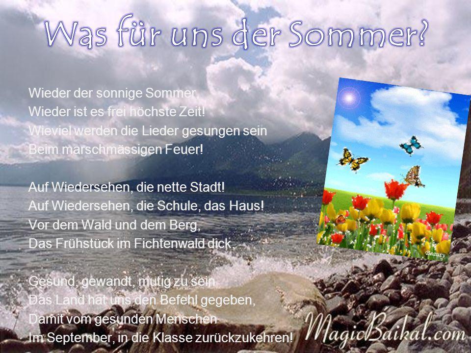 Wieder der sonnige Sommer, Wieder ist es frei höchste Zeit! Wieviel werden die Lieder gesungen sein Beim marschmässigen Feuer! Auf Wiedersehen, die ne