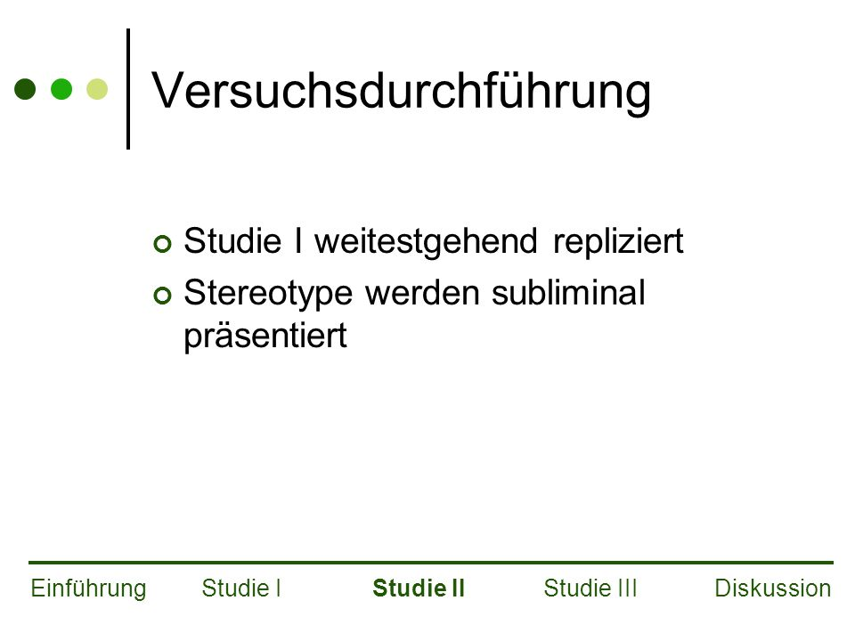 Versuchsdurchführung Studie I weitestgehend repliziert Stereotype werden subliminal präsentiert EinführungStudie IStudie IIStudie IIIDiskussion