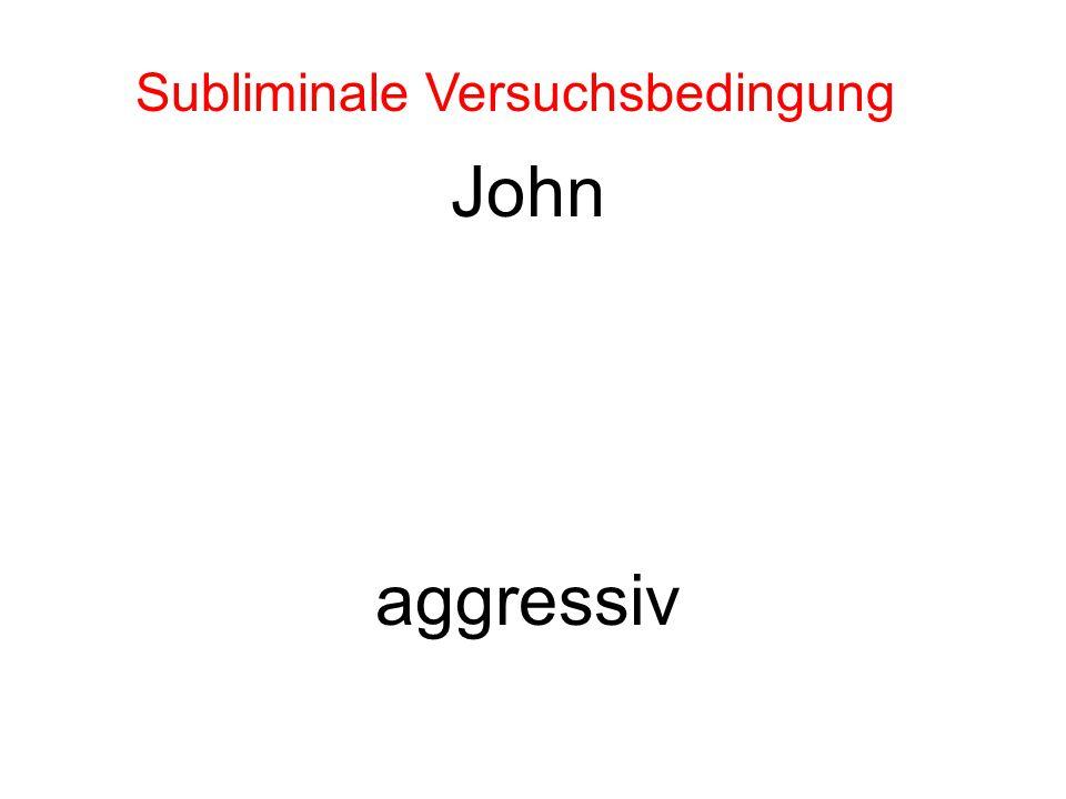 John aggressiv Subliminale Versuchsbedingung