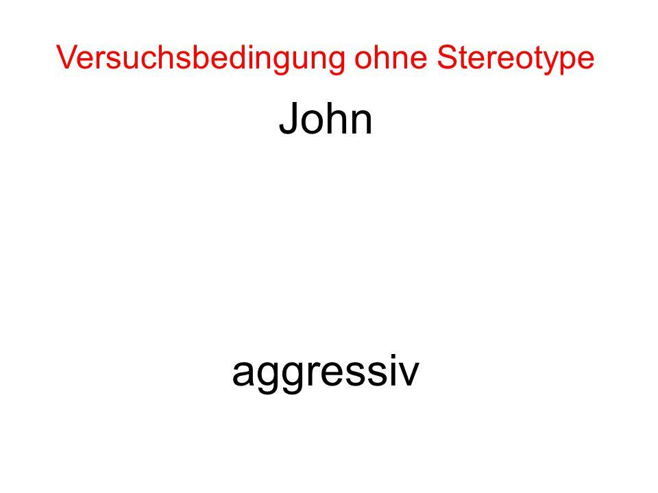 John aggressiv Versuchsbedingung ohne Stereotype