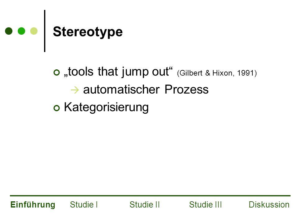 """Stereotype """"tools that jump out (Gilbert & Hixon, 1991)  automatischer Prozess Kategorisierung EinführungStudie IStudie IIStudie IIIDiskussion"""