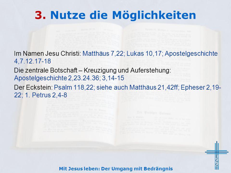 3. Nutze die Möglichkeiten Im Namen Jesu Christi: Matthäus 7,22; Lukas 10,17; Apostelgeschichte 4,7.12.17-18 Die zentrale Botschaft – Kreuzigung und A