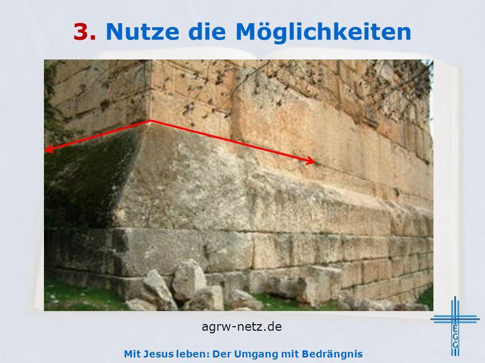 3. Nutze die Möglichkeiten Mit Jesus leben: Der Umgang mit Bedrängnis agrw-netz.de