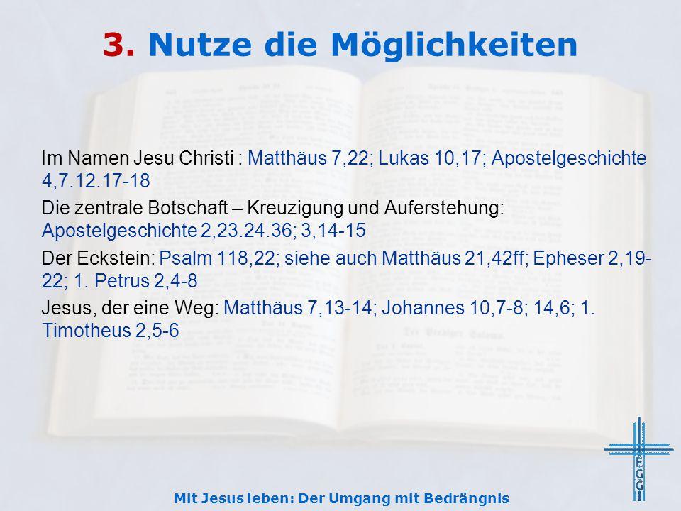 3. Nutze die Möglichkeiten Im Namen Jesu Christi : Matthäus 7,22; Lukas 10,17; Apostelgeschichte 4,7.12.17-18 Die zentrale Botschaft – Kreuzigung und