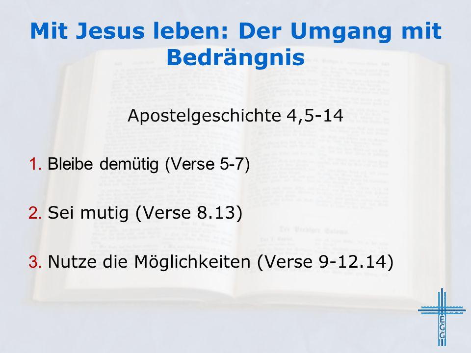 Apostelgeschichte 4,5-14 1. Bleibe demütig (Verse 5-7) 2. Sei mutig (Verse 8.13) 3. Nutze die Möglichkeiten (Verse 9-12.14)