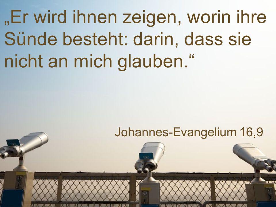 """Johannes-Evangelium 16,9 """"Er wird ihnen zeigen, worin ihre Sünde besteht: darin, dass sie nicht an mich glauben."""
