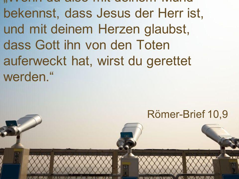 """Römer-Brief 10,9 """"Wenn du also mit deinem Mund bekennst, dass Jesus der Herr ist, und mit deinem Herzen glaubst, dass Gott ihn von den Toten auferweckt hat, wirst du gerettet werden."""