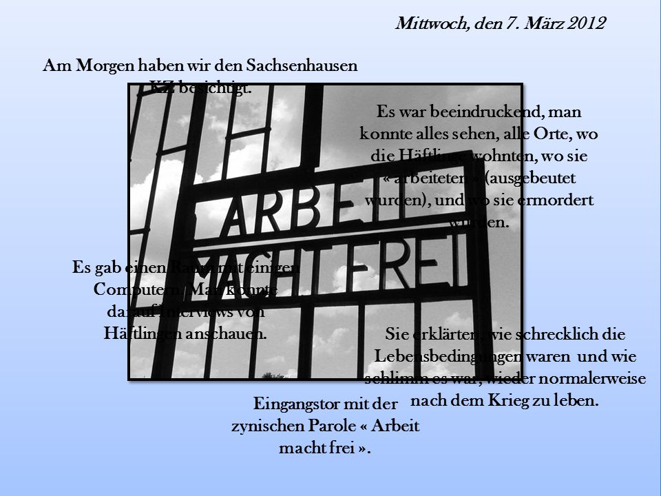 Mittwoch, den 7. März 2012 Am Morgen haben wir den Sachsenhausen KZ besichtigt.