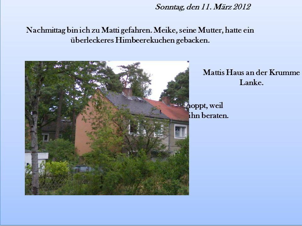 Sonntag, den 11. März 2012 Nachmittag bin ich zu Matti gefahren.