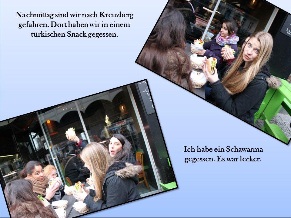 Nachmittag sind wir nach Kreuzberg gefahren. Dort haben wir in einem türkischen Snack gegessen.