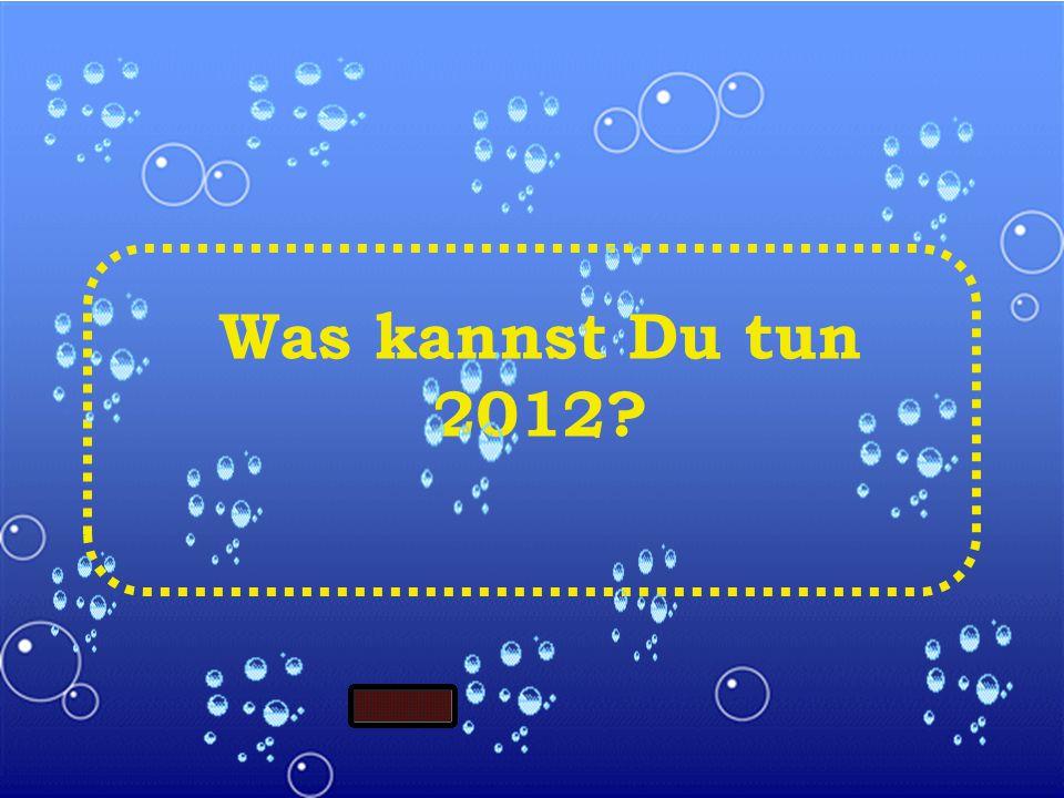 Was kannst Du tun 2012?