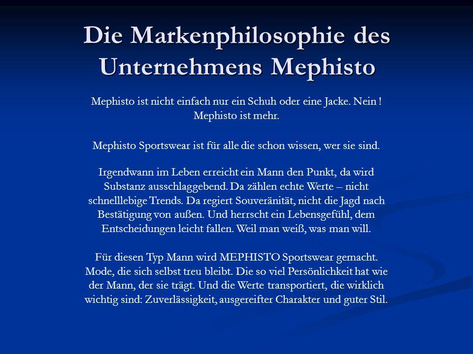 Die Markenphilosophie des Unternehmens Mephisto Mephisto ist nicht einfach nur ein Schuh oder eine Jacke. Nein ! Mephisto ist mehr. Mephisto Sportswea
