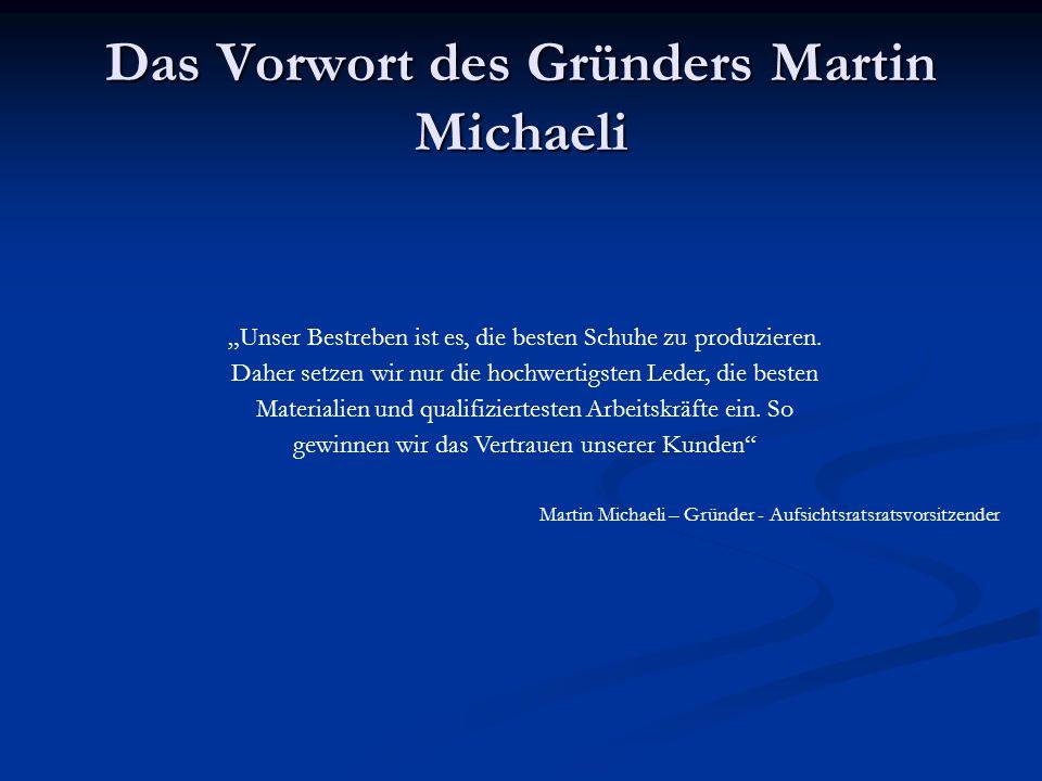 """Das Vorwort des Gründers Martin Michaeli """"Unser Bestreben ist es, die besten Schuhe zu produzieren. Daher setzen wir nur die hochwertigsten Leder, die"""