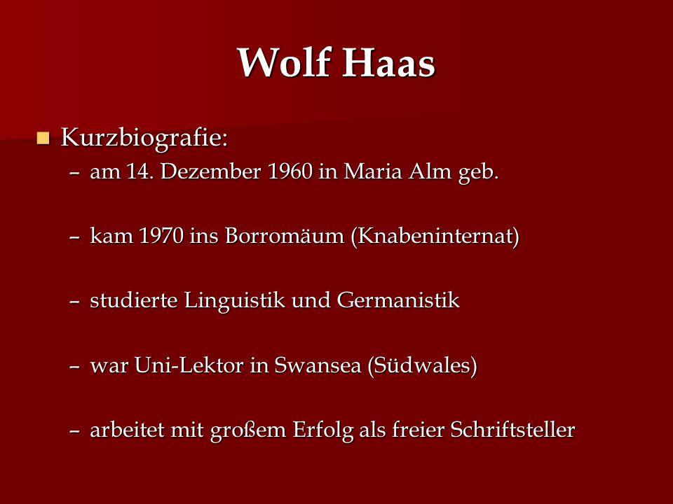 Wolf Haas Kurzbiografie: Kurzbiografie: –am 14. Dezember 1960 in Maria Alm geb. –kam 1970 ins Borromäum (Knabeninternat) –studierte Linguistik und Ger
