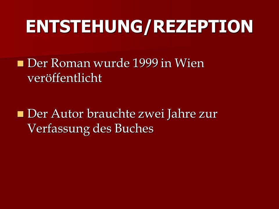 ENTSTEHUNG/REZEPTION Der Roman wurde 1999 in Wien veröffentlicht Der Roman wurde 1999 in Wien veröffentlicht Der Autor brauchte zwei Jahre zur Verfass