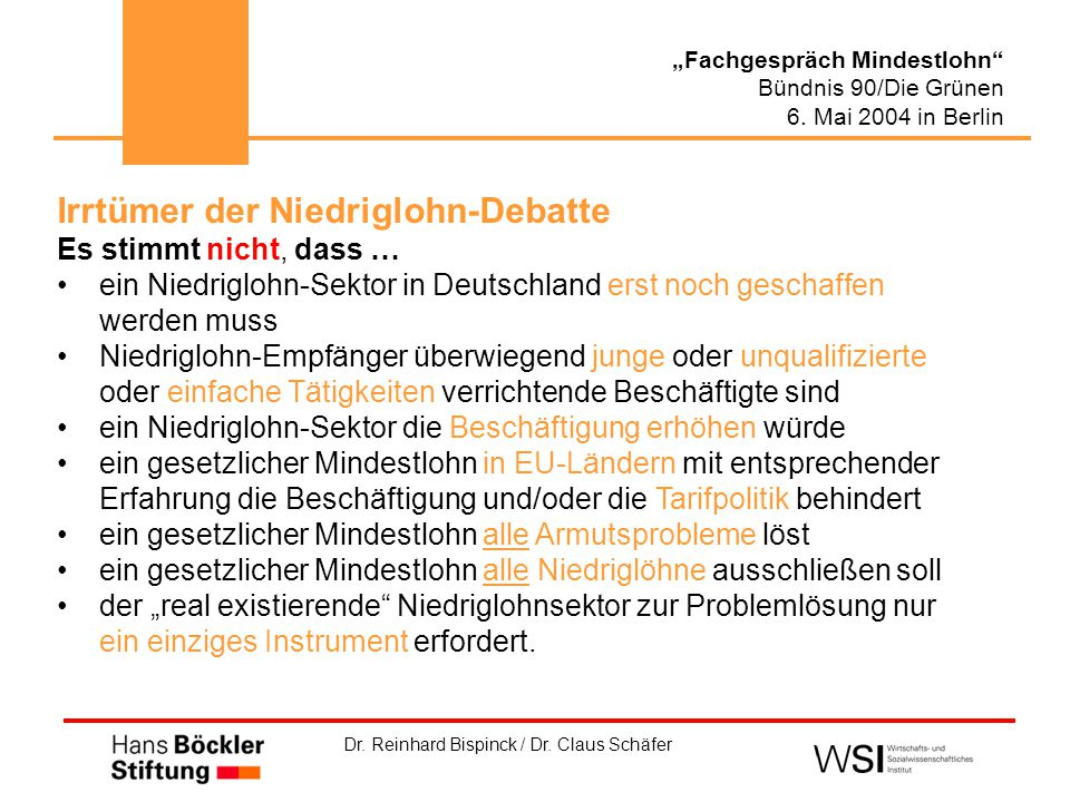 """Dr. Reinhard Bispinck / Dr. Claus Schäfer """"Fachgespräch Mindestlohn"""" Bündnis 90/Die Grünen 6. Mai 2004 in Berlin Irrtümer der Niedriglohn-Debatte Es s"""